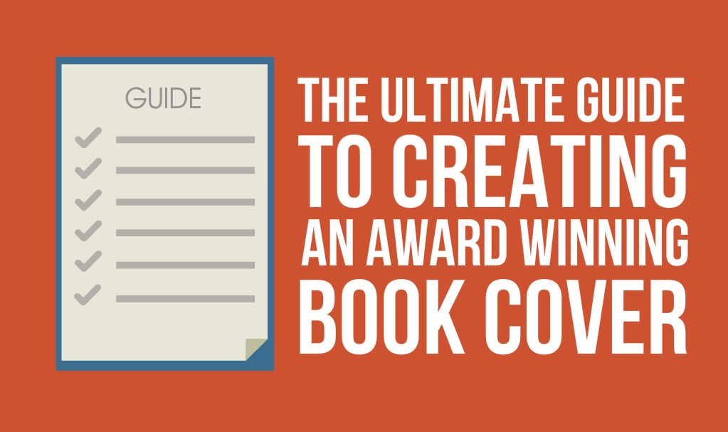 The Ultimate Guide to Creating an Award Winning Book Cover