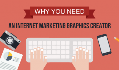 [GUIDE] Why You Need an Internet Marketing Graphics Creator