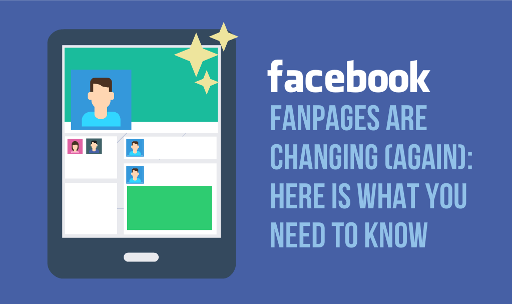 Facebook Fanpages are Changing (again): Here is What You Need to Know
