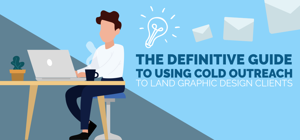 The Definitive Guide to Using Cold Outreach to Land Graphic Design Clients